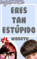 you're so stupid » woogyu by Inspirit23456