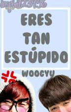 Eres tan estúpido » Woogyu by Inspirit23456