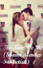 The Time We Met! (Shawn Mendes Fanfiction)  by _xx_Anishaa_xx_