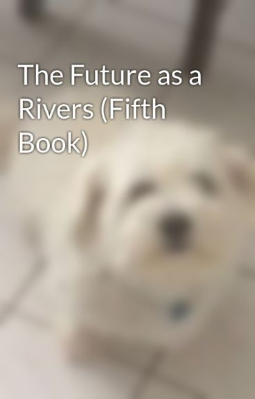 The Future as a Rivers by Blue_Flame24