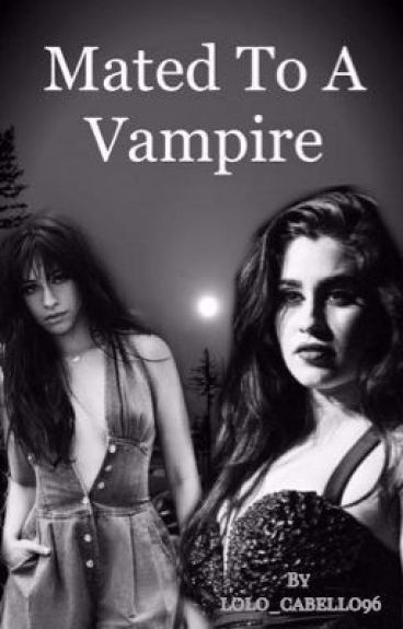 Mated to a Vampire (Camren and Norminah)