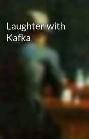 Laughter with Kafka by DuncanSwallow