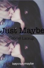 •Just Maybe•(Gabriel Laceup) by boycrazymaybe