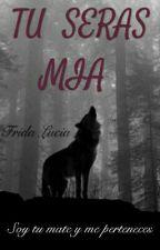 Tu Seras Mia by Frida_Lucia