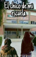 El chico de mi escuela [Rubius y tu] [PAUSADA] by soy_lupita