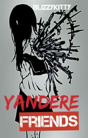 Yandere Friends by BlizzyKitty