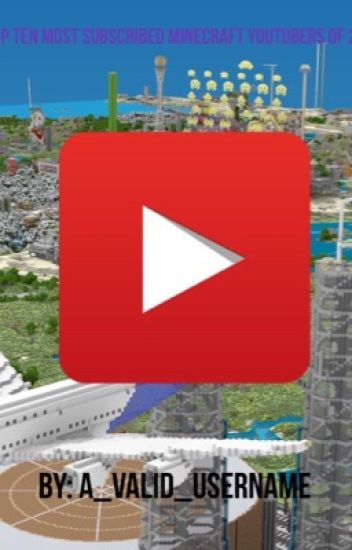 The Top Ten Most Subscribed Minecraft YouTubers - A_Valid_Username