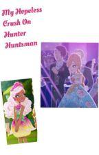 My Hopeless Crush On Hunter Huntsman by miraculouseverafter