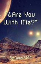 """¿Are You With Me?""[[DRABBLE WIGETTA]] by Dany2402"