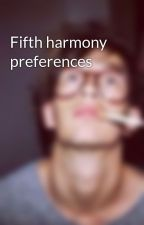 Fifth harmony preferences  by almightyshipper