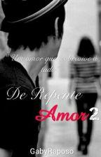 De Repente Amor - Livro 2  by GabyRaposo
