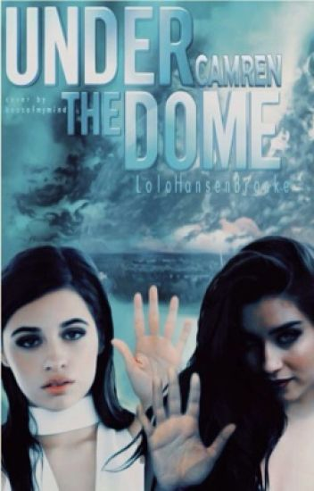 Under The Dome (Camren)