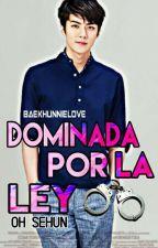 Dominada Por La Ley [Oh SeHun] +18 by BaekHunnieLove