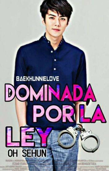 Dominada Por La Ley [Oh SeHun] +18 EXO TERMINADA