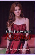 She's The Sweetest Karma Book 2 (On-Going) by sacchariferousdreams