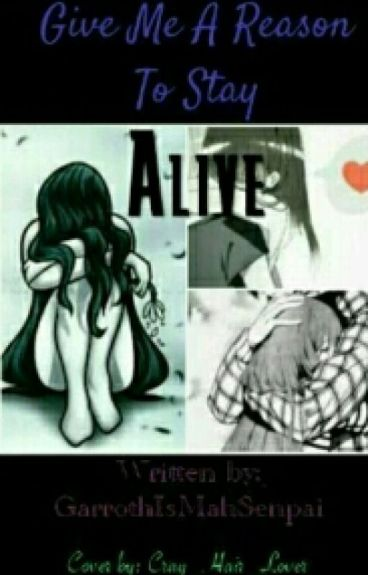Give Me A Reason To Stay Alive?{GarrothxReader~Chan}