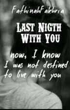 Last Night With You by FathinahFakhria