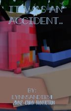 It Was An Accident.. by Lynnsand1324