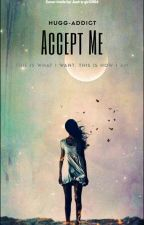 Accept Me. SHORT (A Lgbtqia Story) by hugg-addict