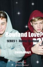 Rowland Love? Series 1-Hunter Rowland •COMPLETE• by EleishaMay3
