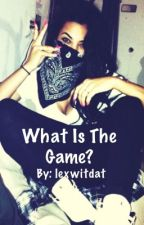 What is the game? by lexwitdat
