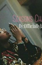 Seasons Change ||Book 2.|| by OfficiallyJayxx