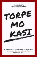 Torpe Mo Kasi! (Watty2017) by ImYourDreamLady