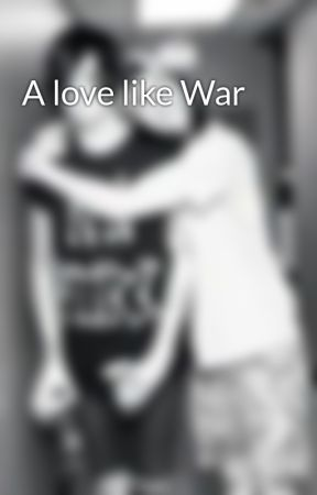 A love like War by __Hold_on_till_May__