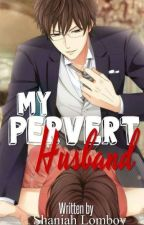 My Pervert Husband (COMPLETED) by Shaniah_22