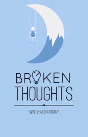 Broken Thoughts.  by InterventionDay