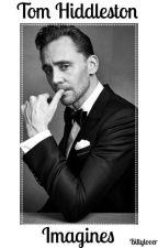Tom Hiddleston Imagines by Billylover