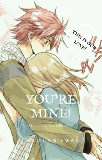 You're MINE ! (Special Natsu X Lucy)
