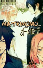 Matrimonio... ¿Feliz?  (Sasusaku) by Nadeshko19