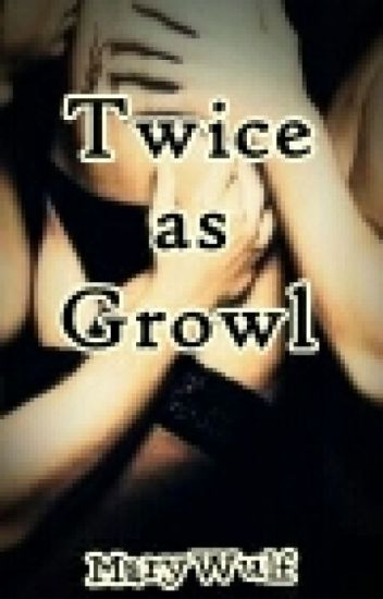 Twice As Growl