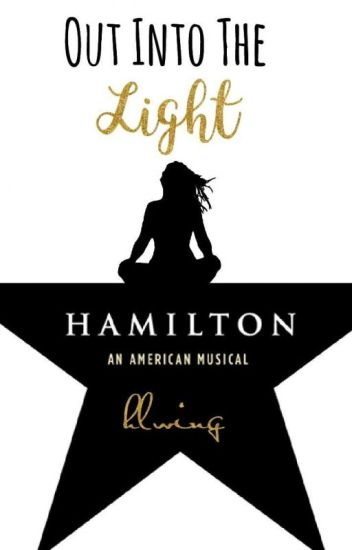 Out Into The Light (A Hamilton Fanfic)