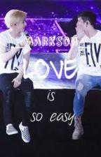 [Longfic] [Markson/Jark] Tình yêu thật dễ dàng/ Love is so easy by Minjju101