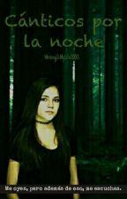 Cánticos Por La Noche by WritingIsMyLife2003