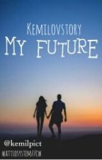 MY FUTURE by Kemilovstory