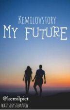 MY FUTURE by Kemilovstory
