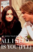 Jaria - All I need is you (PLL fanfic) by wendy_shoonlei