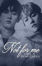 Not For Me ➸ ChanBaek by HomoGhoul