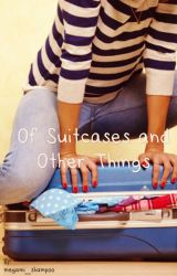 Of Suitcases and Other Things by megami_shampoo