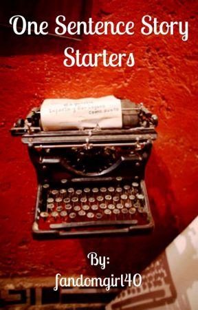 One Sentence Story Starters by fandomgirl40