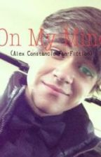'On My Mind' (Alex Constancio Fan-Fic) by beyoutifulhipster