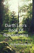 Darth Leo's Book Of Randomness by DarkLeoWriter