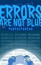 Errors are not blue by PunchiPoncho