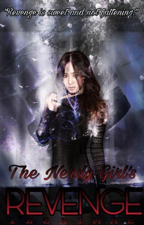 The Nerdy Girl's Revenge(ON-GOING)[[*SLOW UPDATE*]] by iZzayMae