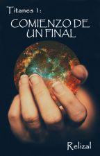Titanes 1: Comienzo de un final by Relizal