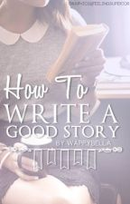 How To Write a Good Story by granolabel