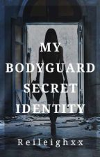 My Bodyguard Secret Identity by Reileighxx